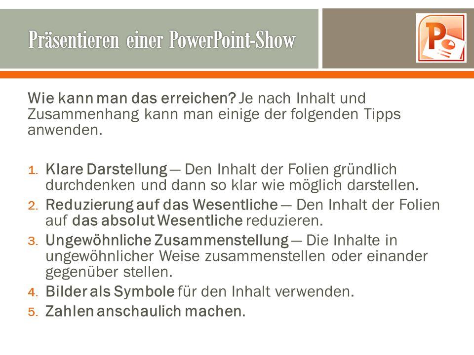Tipps und Tricks unter http://www.kreisgymnasium- neuenburg.de/unterricht/itg/tipps-fuer-gute- praesentationen-mit-powerpoint http://www.kreisgymnasium- neuenburg.de/unterricht/itg/tipps-fuer-gute- praesentationen-mit-powerpoint http://karrierebibel.de/redensart-mehr-als-33- tipps-fuer-powerpoint-und-praesentation http://karrierebibel.de/redensart-mehr-als-33- tipps-fuer-powerpoint-und-praesentation http://office.microsoft.com/de-ch/powerpoint- help/tipps-zum-erstellen-und-vortragen-einer- wirkungsvollen-prasentation- HA010207864.aspx http://office.microsoft.com/de-ch/powerpoint- help/tipps-zum-erstellen-und-vortragen-einer- wirkungsvollen-prasentation- HA010207864.aspx