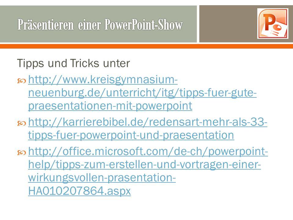 Tipps und Tricks unter http://www.kreisgymnasium- neuenburg.de/unterricht/itg/tipps-fuer-gute- praesentationen-mit-powerpoint http://www.kreisgymnasiu