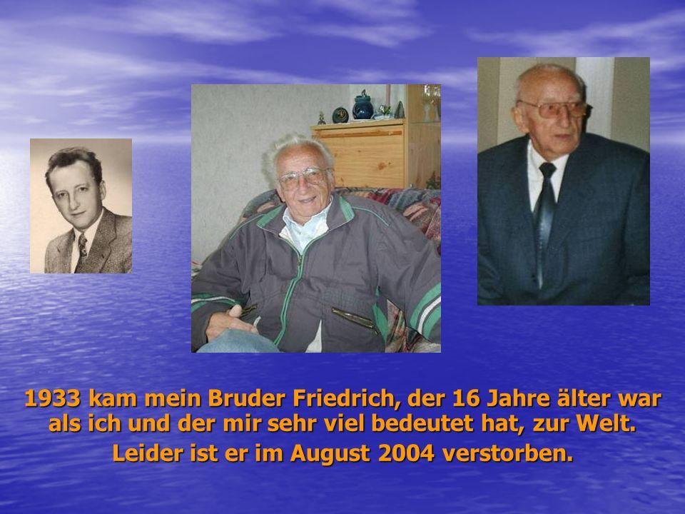 1933 kam mein Bruder Friedrich, der 16 Jahre älter war als ich und der mir sehr viel bedeutet hat, zur Welt.