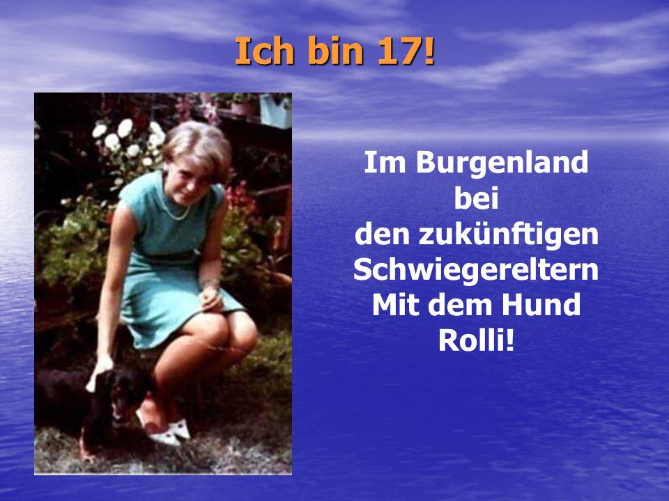 Ich bin 17! Im Burgenland bei den zukünftigen Schwiegereltern Mit dem Hund Rolli!