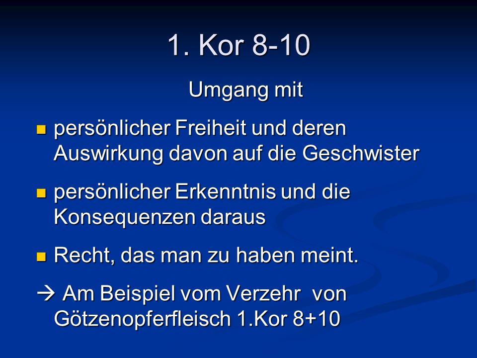 1. Kor 8-10 Umgang mit persönlicher Freiheit und deren Auswirkung davon auf die Geschwister persönlicher Freiheit und deren Auswirkung davon auf die G