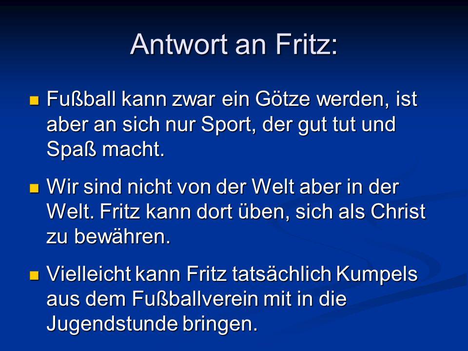 Antwort an Fritz: Fußball kann zwar ein Götze werden, ist aber an sich nur Sport, der gut tut und Spaß macht. Fußball kann zwar ein Götze werden, ist