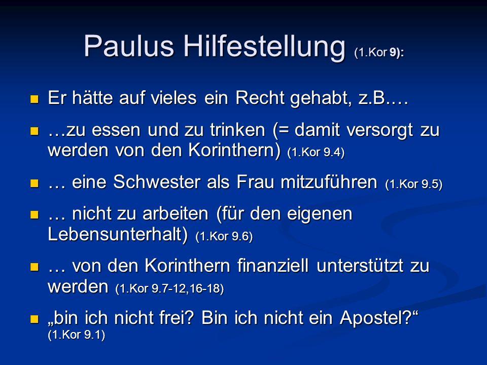 Paulus Hilfestellung (1.Kor 9): Er hätte auf vieles ein Recht gehabt, z.B.… Er hätte auf vieles ein Recht gehabt, z.B.… …zu essen und zu trinken (= da
