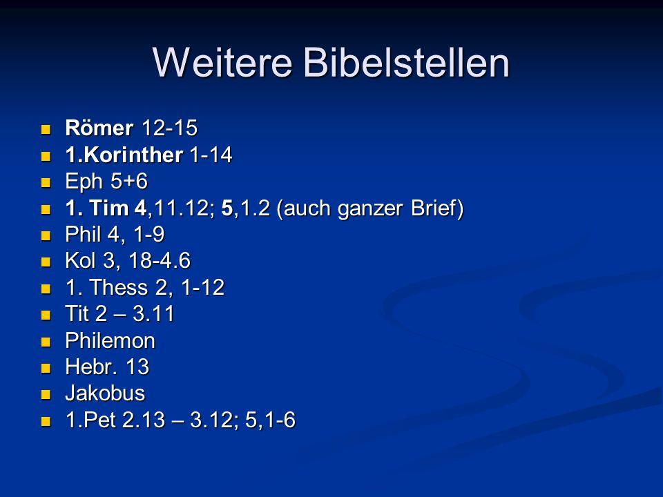 Weitere Bibelstellen Römer 12-15 Römer 12-15 1.Korinther 1-14 1.Korinther 1-14 Eph 5+6 Eph 5+6 1. Tim 4,11.12; 5,1.2 (auch ganzer Brief) 1. Tim 4,11.1