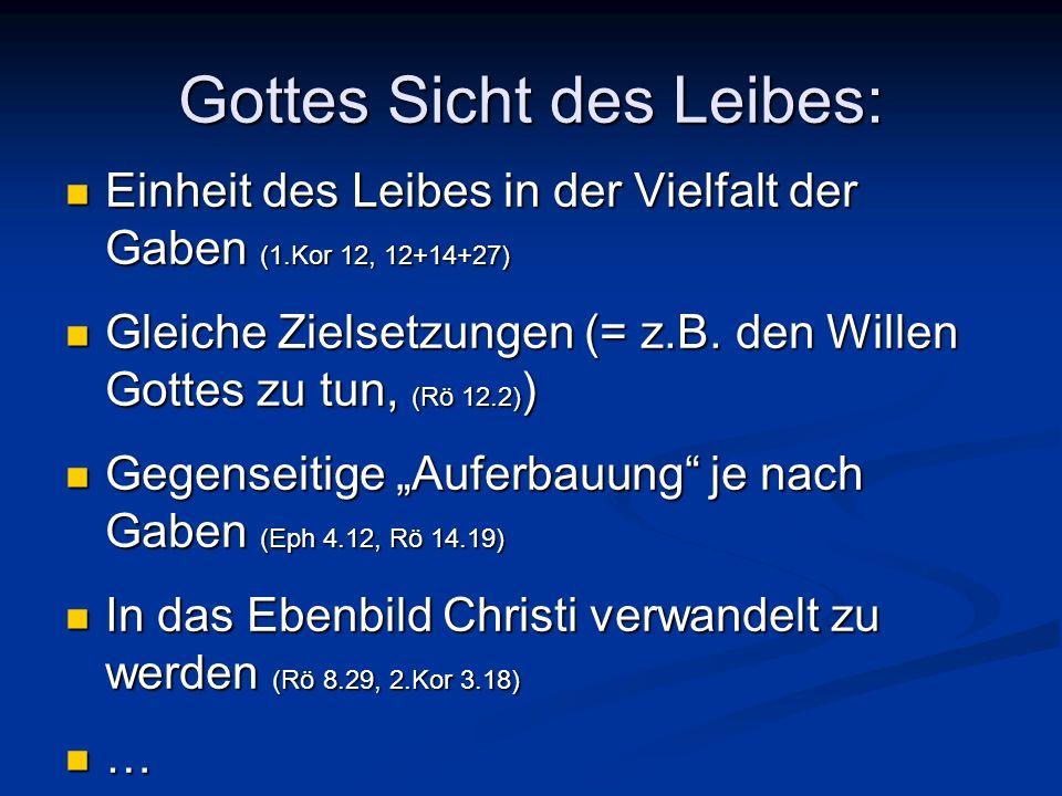 Gottes Sicht des Leibes: Einheit des Leibes in der Vielfalt der Gaben (1.Kor 12, 12+14+27) Einheit des Leibes in der Vielfalt der Gaben (1.Kor 12, 12+