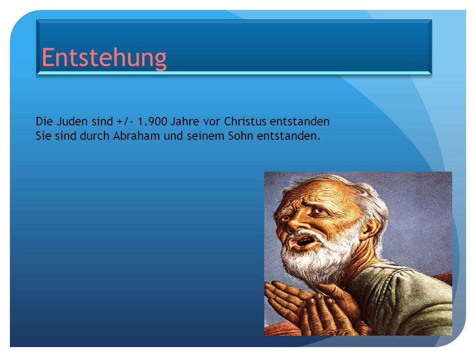 Entstehung Die Juden sind +/- 1.900 Jahre vor Christus entstanden Sie sind durch Abraham und seinem Sohn entstanden.