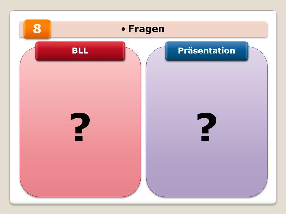 Fragen ? ? ? ? 8 BLL Präsentation