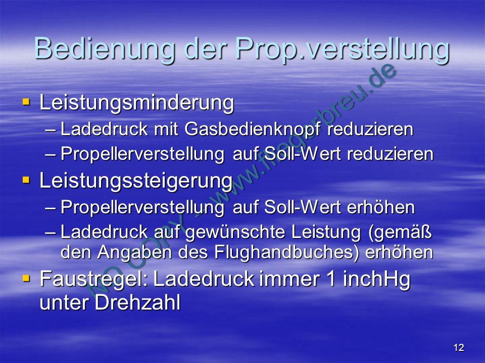 NO COPY – www.fliegerbreu.de 12 Bedienung der Prop.verstellung Leistungsminderung Leistungsminderung –Ladedruck mit Gasbedienknopf reduzieren –Propell