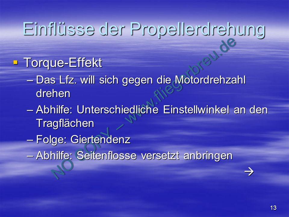 NO COPY – www.fliegerbreu.de 13 Einflüsse der Propellerdrehung Torque-Effekt Torque-Effekt –Das Lfz. will sich gegen die Motordrehzahl drehen –Abhilfe