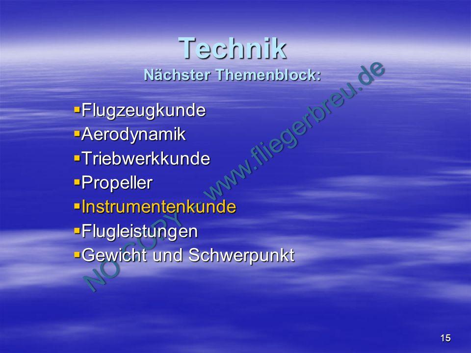 NO COPY – www.fliegerbreu.de 15 Technik Nächster Themenblock: Flugzeugkunde Flugzeugkunde Aerodynamik Aerodynamik Triebwerkkunde Triebwerkkunde Propel