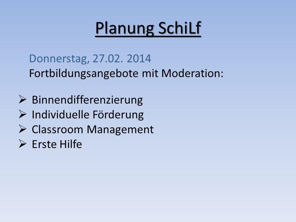 Planung SchiLf Donnerstag, 27.02. 2014 Fortbildungsangebote mit Moderation: Binnendifferenzierung Individuelle Förderung Classroom Management Erste Hi