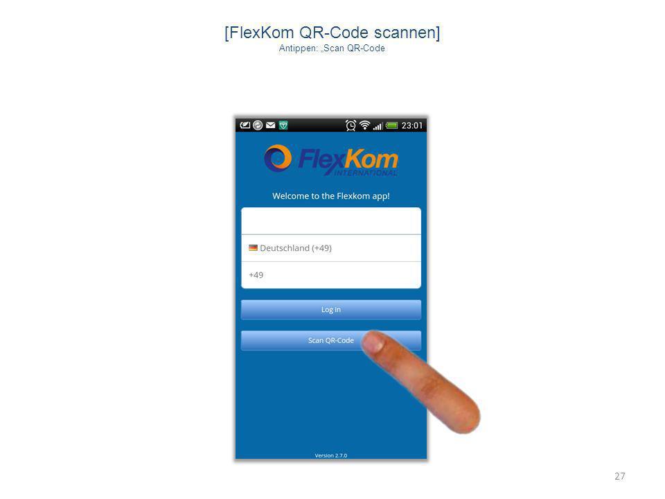 27 [FlexKom QR-Code scannen] Antippen: Scan QR-Code