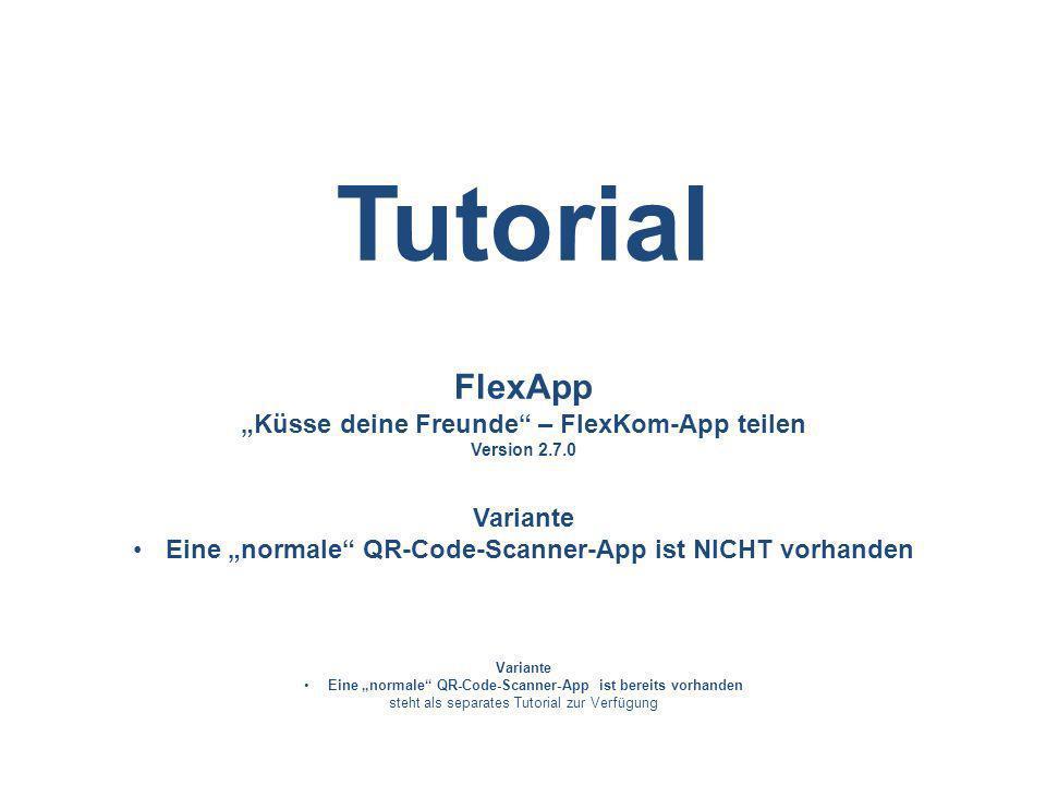 FlexApp Küsse deine Freunde – FlexKom-App teilen Version 2.7.0 Variante Eine normale QR-Code-Scanner-App ist NICHT vorhanden Variante Eine normale QR-