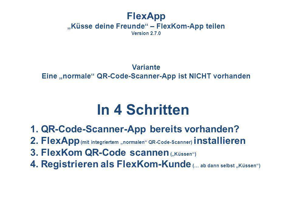 In 4 Schritten 1. QR-Code-Scanner-App bereits vorhanden? 2. FlexApp (mit integriertem normalen QR-Code-Scanner) installieren 3. FlexKom QR-Code scanne