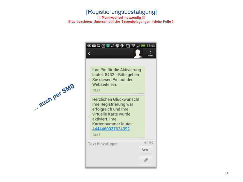 43 [Registierungsbestätigung] !!! Menüwechsel notwendig !!! Bitte beachten: Unterschiedliche Tastenbelegungen (siehe Folie 5)