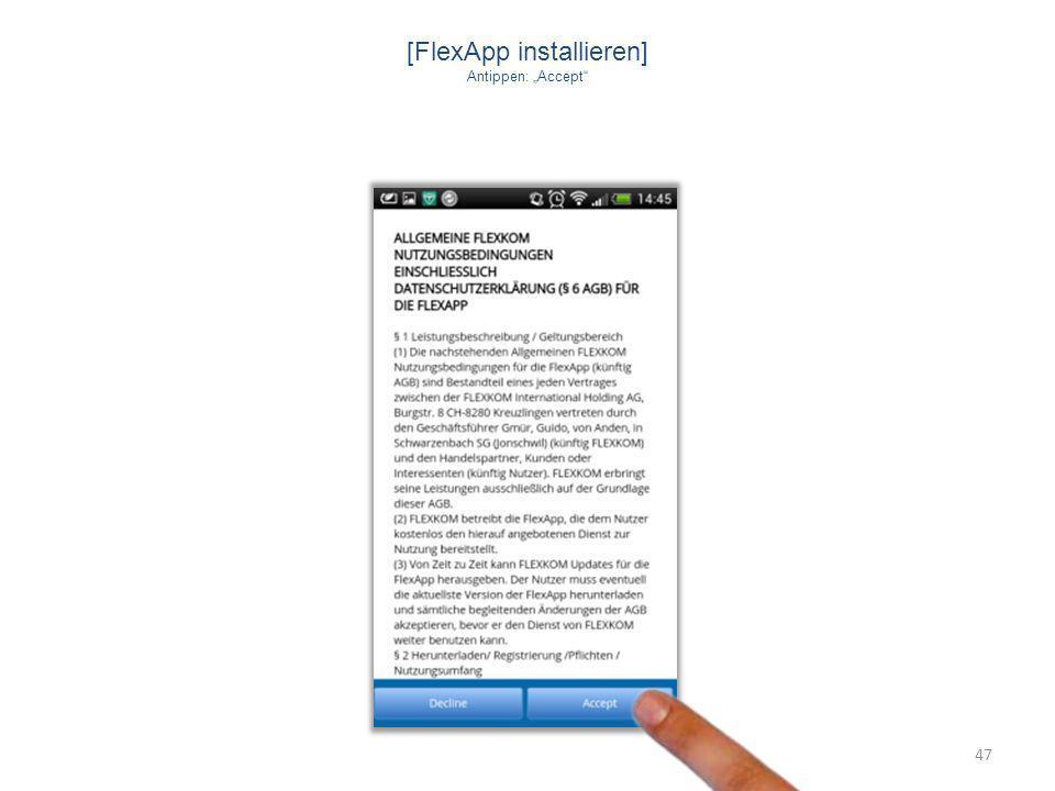 47 [FlexApp installieren] Antippen: Accept