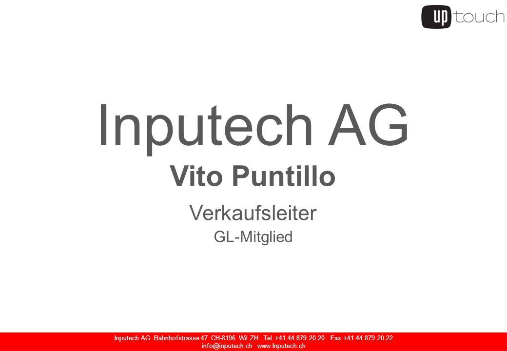 Inputech AG Bahnhofstrasse 47 CH-8196 Wil ZH Tel +41 44 879 20 20 Fax +41 44 879 20 22 info@inputech.ch www.Inputech.ch Inputech AG Vito Puntillo Verkaufsleiter GL-Mitglied