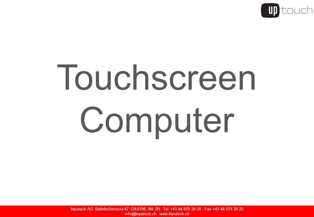 Inputech AG Bahnhofstrasse 47 CH-8196 Wil ZH Tel +41 44 879 20 20 Fax +41 44 879 20 22 info@inputech.ch www.Inputech.ch Touchscreen Computer