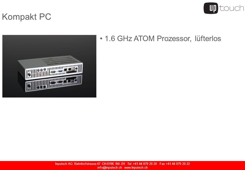 Inputech AG Bahnhofstrasse 47 CH-8196 Wil ZH Tel +41 44 879 20 20 Fax +41 44 879 20 22 info@inputech.ch www.Inputech.ch Kompakt PC 1.6 GHz ATOM Prozes