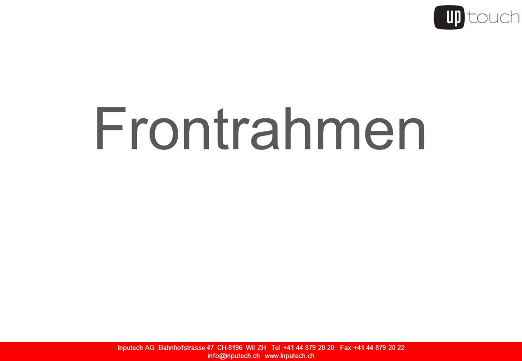Inputech AG Bahnhofstrasse 47 CH-8196 Wil ZH Tel +41 44 879 20 20 Fax +41 44 879 20 22 info@inputech.ch www.Inputech.ch Frontrahmen