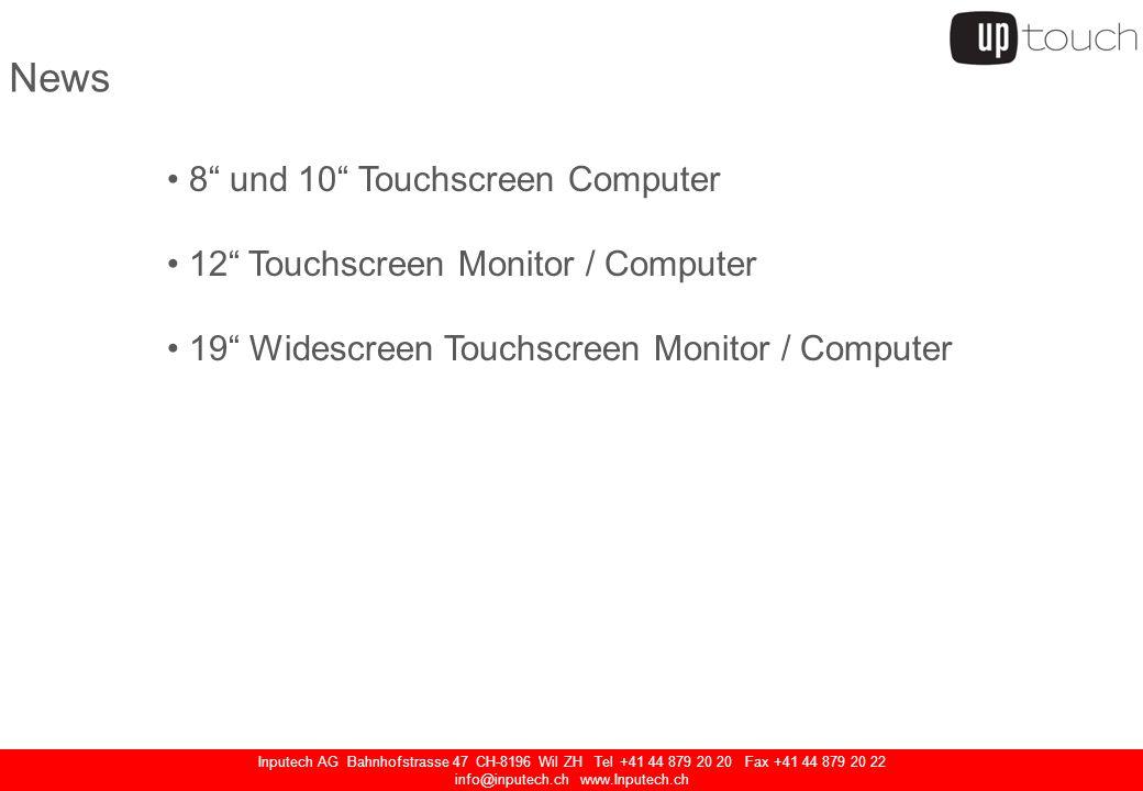 Inputech AG Bahnhofstrasse 47 CH-8196 Wil ZH Tel +41 44 879 20 20 Fax +41 44 879 20 22 info@inputech.ch www.Inputech.ch 8 und 10 Touchscreen Computer