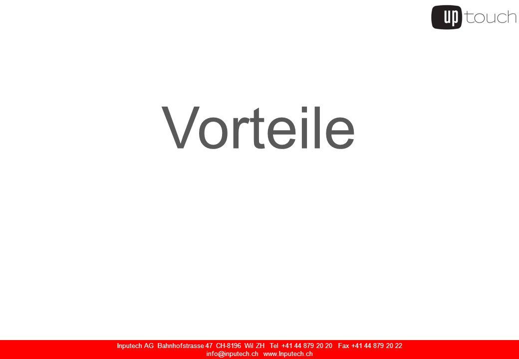 Inputech AG Bahnhofstrasse 47 CH-8196 Wil ZH Tel +41 44 879 20 20 Fax +41 44 879 20 22 info@inputech.ch www.Inputech.ch Vorteile