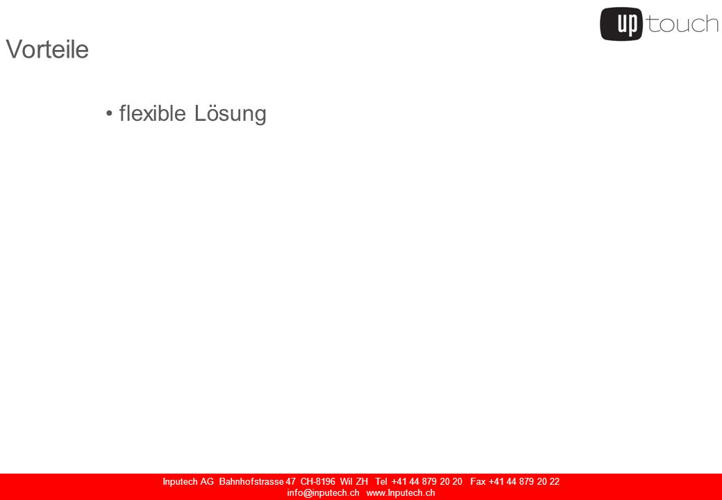 Inputech AG Bahnhofstrasse 47 CH-8196 Wil ZH Tel +41 44 879 20 20 Fax +41 44 879 20 22 info@inputech.ch www.Inputech.ch flexible Lösung hochwertige Materialien und lange Verfügbarkeit grosse Auswahl an Frontrahmen Kompetente technische Beratung / Support Servicecenter Vorteile