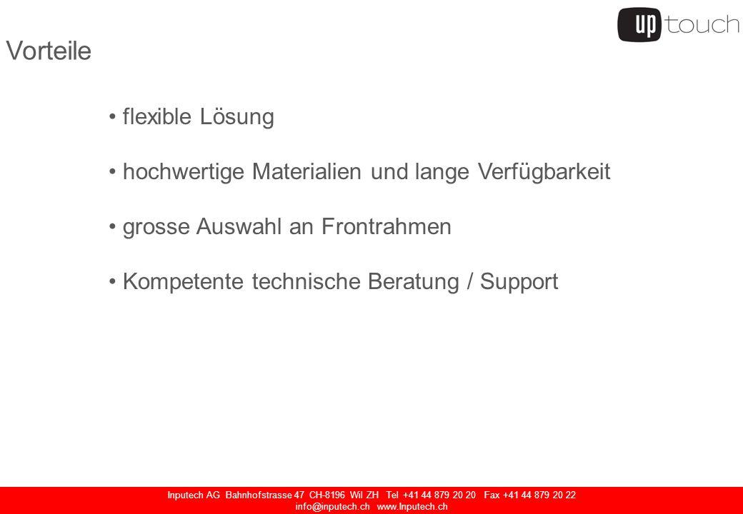 Inputech AG Bahnhofstrasse 47 CH-8196 Wil ZH Tel +41 44 879 20 20 Fax +41 44 879 20 22 info@inputech.ch www.Inputech.ch flexible Lösung hochwertige Ma