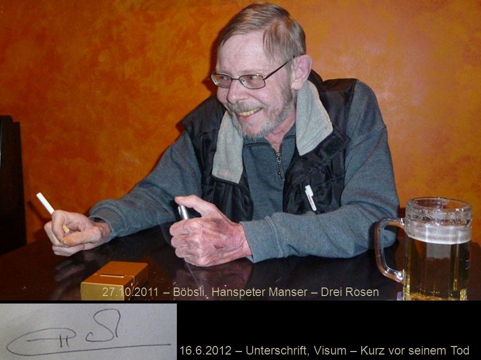 16.6.2012 – Unterschrift, Visum – Kurz vor seinem Tod 27.10.2011 – Böbsli, Hanspeter Manser – Drei Rosen