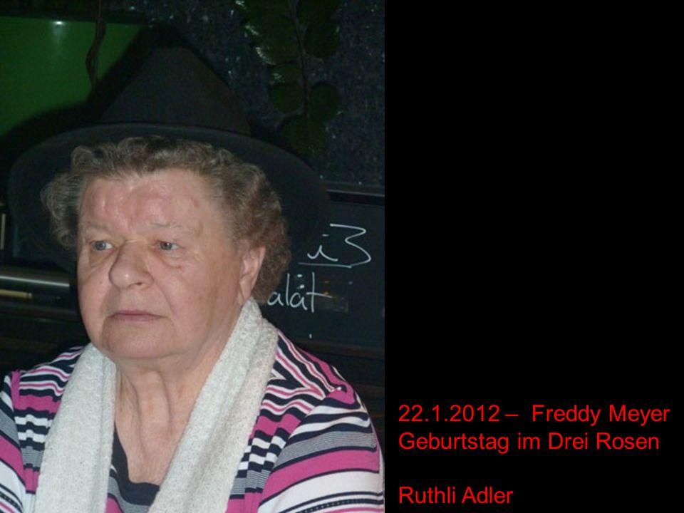 22.1.2012 – Freddy Meyer Geburtstag im Drei Rosen Ruthli Adler