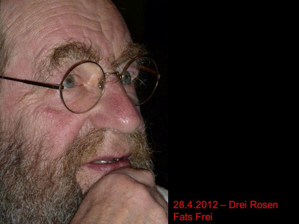 28.4.2012 – Drei Rosen Fats Frei