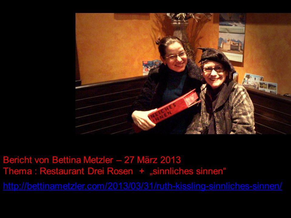 Bericht von Bettina Metzler – 27 März 2013 Thema : Restaurant Drei Rosen + sinnliches sinnen http://bettinametzler.com/2013/03/31/ruth-kissling-sinnli
