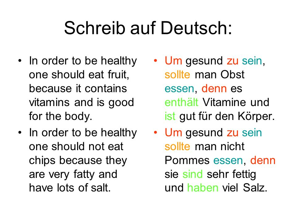 Schreib auf Deutsch: In order to be healthy one should eat fruit, because it contains vitamins and is good for the body. In order to be healthy one sh