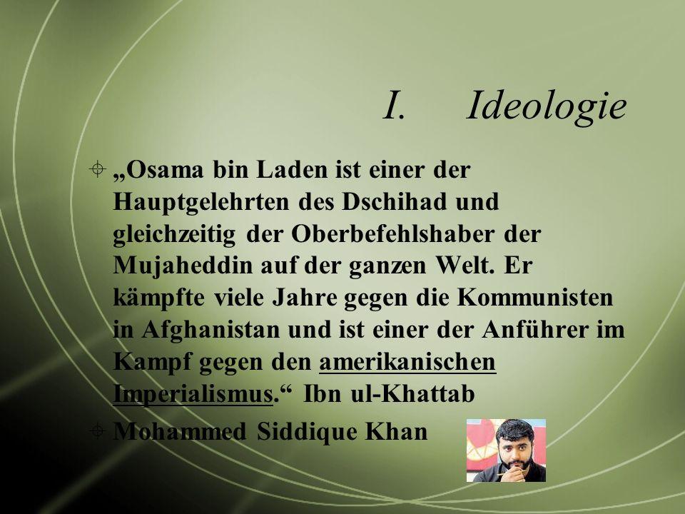 I.Ideologie Osama bin Laden ist einer der Hauptgelehrten des Dschihad und gleichzeitig der Oberbefehlshaber der Mujaheddin auf der ganzen Welt. Er käm