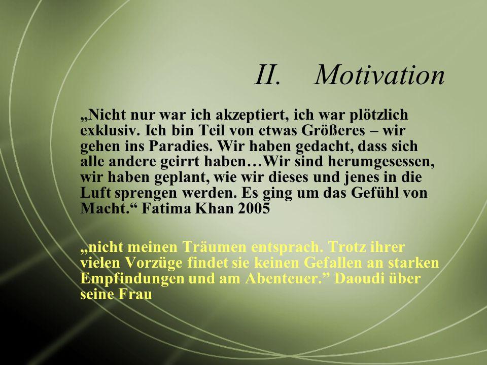II.Motivation Nicht nur war ich akzeptiert, ich war plötzlich exklusiv. Ich bin Teil von etwas Größeres – wir gehen ins Paradies. Wir haben gedacht, d