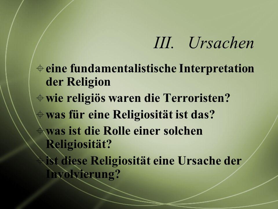 III.Ursachen eine fundamentalistische Interpretation der Religion wie religiös waren die Terroristen? was für eine Religiosität ist das? was ist die R