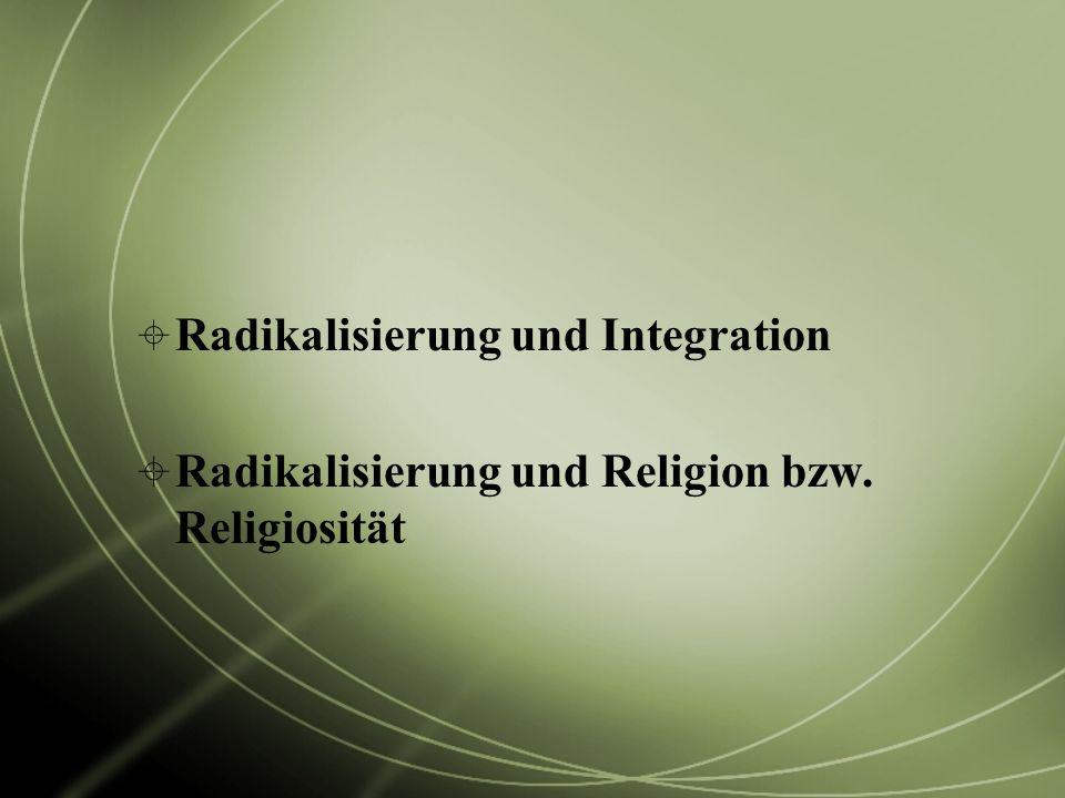 Radikalisierung und Integration Radikalisierung und Religion bzw. Religiosität