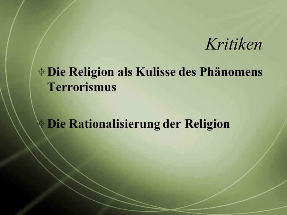 Kritiken Die Religion als Kulisse des Phänomens Terrorismus Die Rationalisierung der Religion