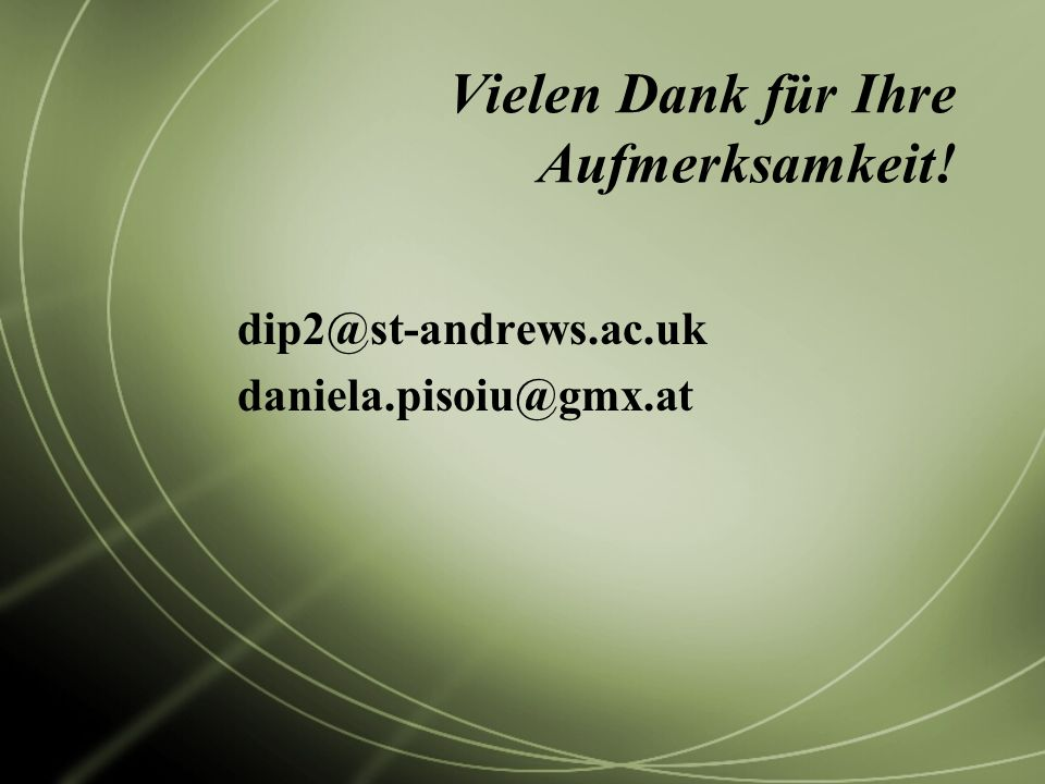 Vielen Dank für Ihre Aufmerksamkeit! dip2@st-andrews.ac.uk daniela.pisoiu@gmx.at