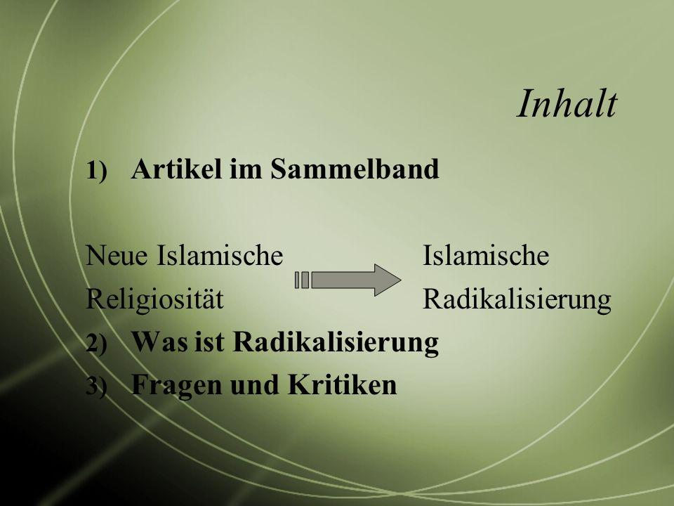 Inhalt 1) Artikel im Sammelband Neue Islamische Islamische Religiosität Radikalisierung 2) Was ist Radikalisierung 3) Fragen und Kritiken