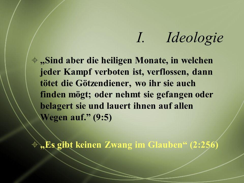 I.Ideologie Sind aber die heiligen Monate, in welchen jeder Kampf verboten ist, verflossen, dann tötet die Götzendiener, wo ihr sie auch finden mögt;