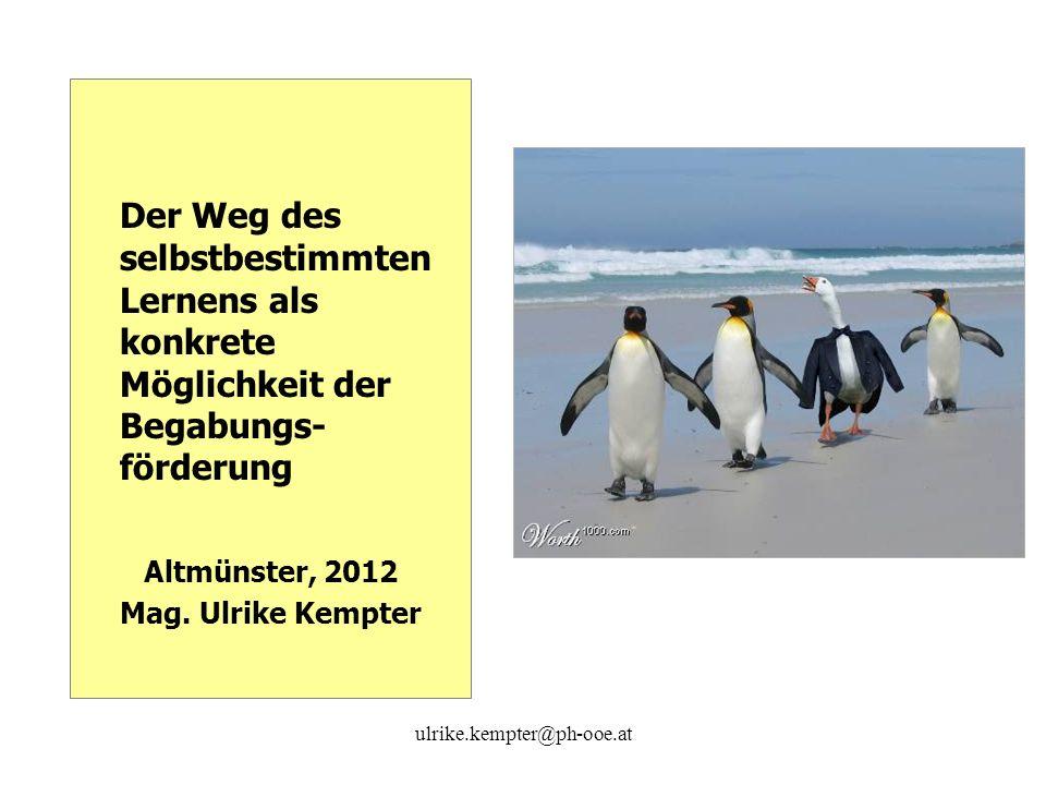 ulrike.kempter@ph-ooe.at Der Weg des selbstbestimmten Lernens als konkrete Möglichkeit der Begabungs- förderung Altmünster, 2012 Mag. Ulrike Kempter