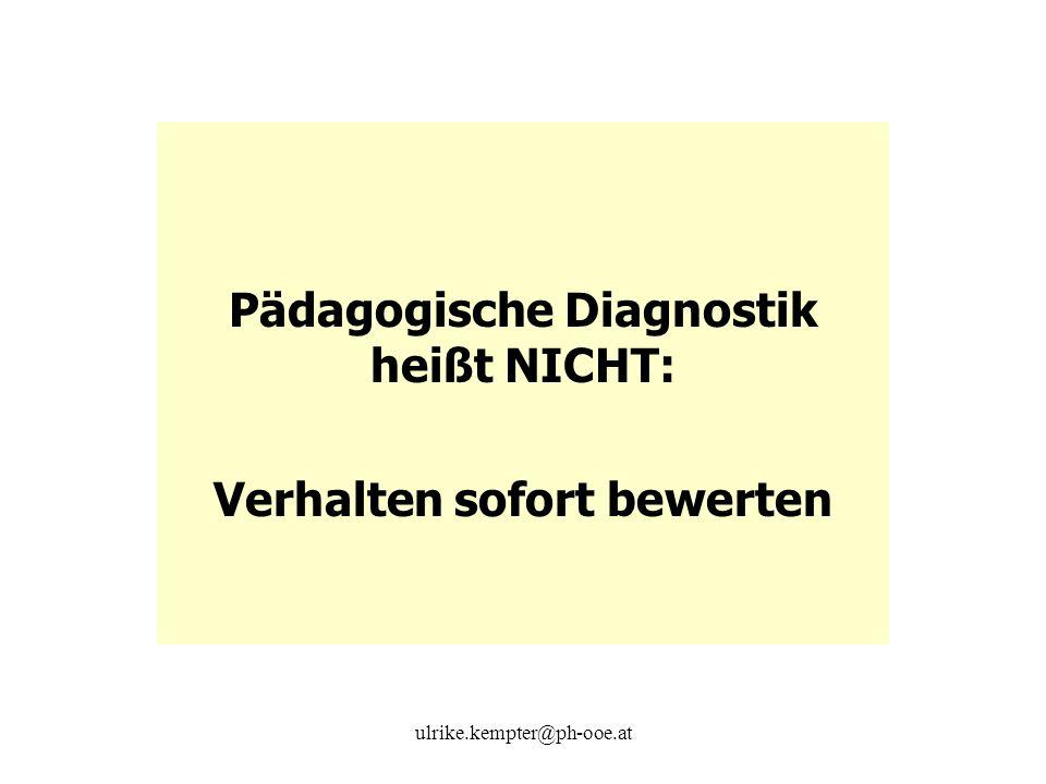 ulrike.kempter@ph-ooe.at Pädagogische Diagnostik heißt NICHT: Verhalten sofort bewerten