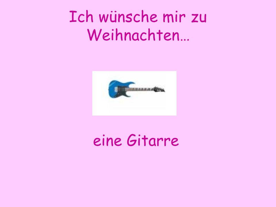 Ich wünsche mir zu Weihnachten… eine Gitarre