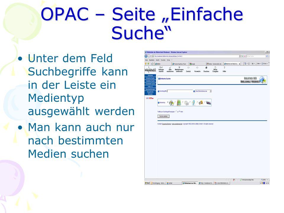 OPAC – Seite Einfache Suche Unter dem Feld Suchbegriffe kann in der Leiste ein Medientyp ausgewählt werden Man kann auch nur nach bestimmten Medien su
