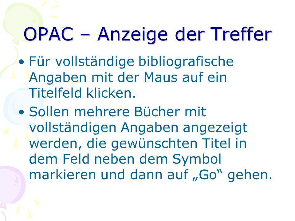OPAC – Anzeige der Treffer Für vollständige bibliografische Angaben mit der Maus auf ein Titelfeld klicken. Sollen mehrere Bücher mit vollständigen An