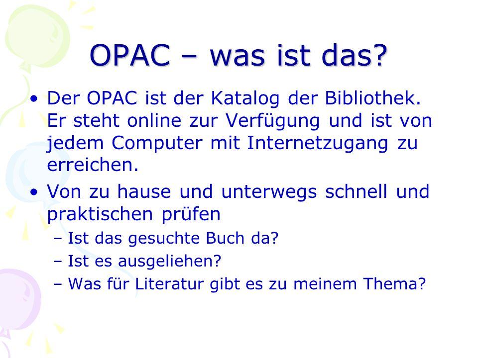 OPAC – was ist das? Der OPAC ist der Katalog der Bibliothek. Er steht online zur Verfügung und ist von jedem Computer mit Internetzugang zu erreichen.