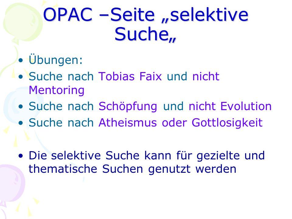 OPAC –Seite selektive Suche Übungen: Suche nach Tobias Faix und nicht Mentoring Suche nach Schöpfung und nicht Evolution Suche nach Atheismus oder Got