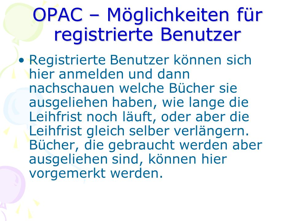 OPAC – Möglichkeiten für registrierte Benutzer Registrierte Benutzer können sich hier anmelden und dann nachschauen welche Bücher sie ausgeliehen habe