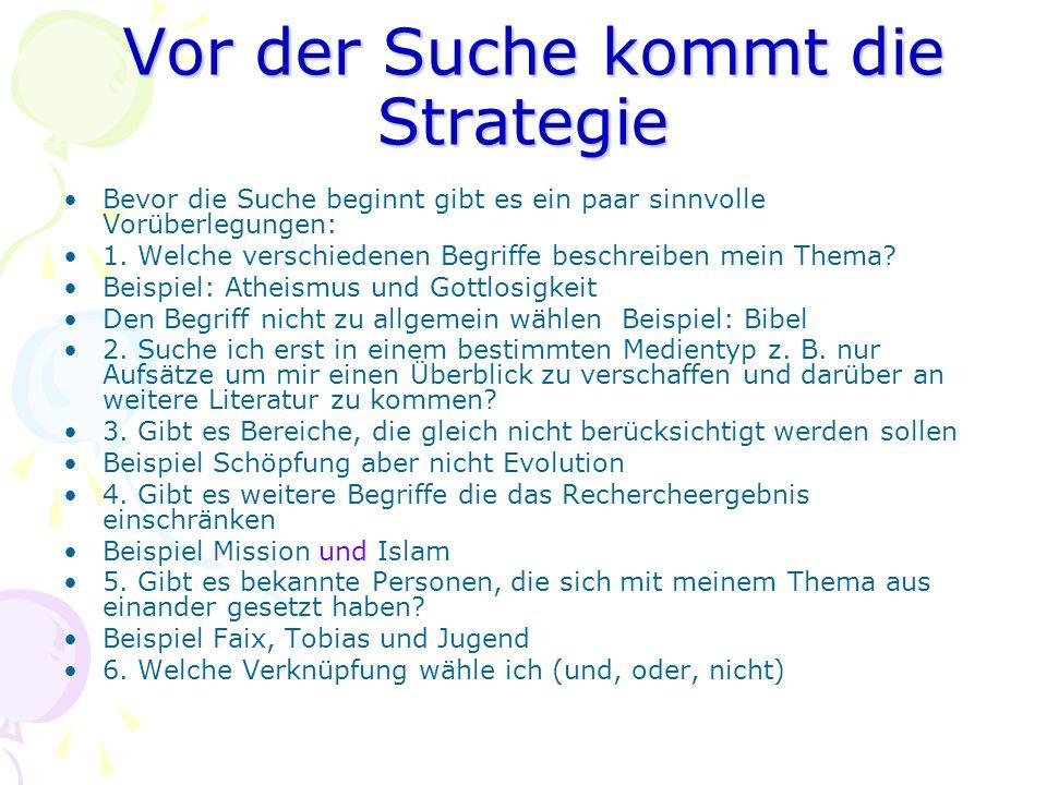 Vor der Suche kommt die Strategie Vor der Suche kommt die Strategie Bevor die Suche beginnt gibt es ein paar sinnvolle Vorüberlegungen: 1. Welche vers